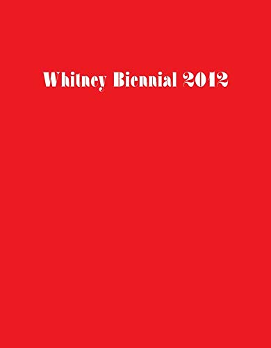 Whitney Biennial 2012 (Biennial Exhibition / Whitney: Elisabeth Sussman, Jay