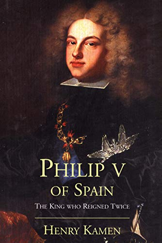 9780300180541: Philip V of Spain: The King Who Reigned Twice