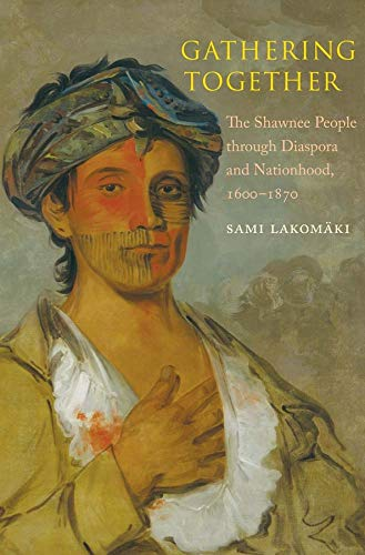 Gathering Together: The Shawnee People through Diaspora and Nationhood, 1600�1870 (The Lamar Series...