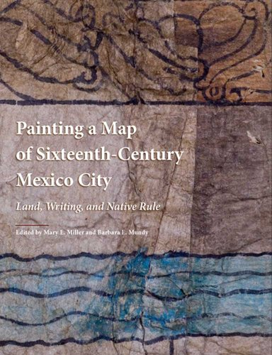 Painting a Map of Sixteenth-Century Mexico City: Land, Writing, and Native Rule (Hardback)