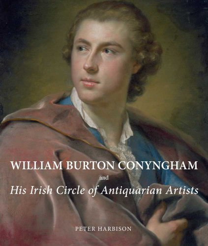 William Burton Conyngham and His Irish Circle of Antiquarian Artists (Hardback): Peter Harbison
