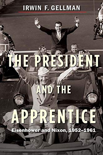 9780300181050: The President and the Apprentice - Eisenhower and Nixon in the White House