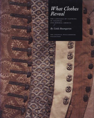 9780300181074: What Clothes Reveal: The Language of Clothing in Colonial and Federal America (Williamsburg Decorative Arts)