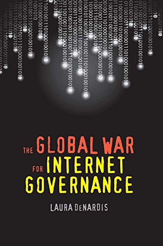 The Global War for Internet Governance: Laura DeNardis