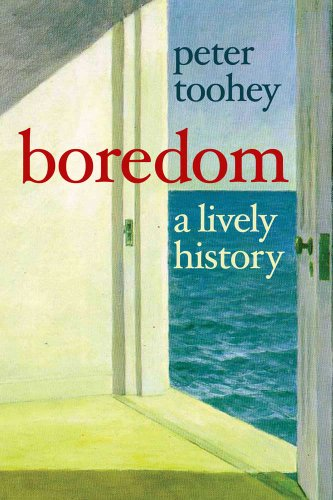 Boredom: A Lively History: Toohey, Peter