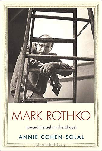 9780300182040: Mark Rothko: Toward the Light in the Chapel (Jewish Lives)