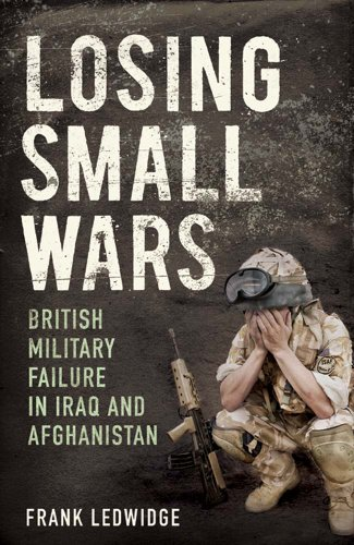 9780300182743: Losing Small Wars: British Military Failure in Iraq and Afghanistan