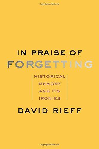 9780300182798: In Praise of Forgetting: Historical Memory and Its Ironies
