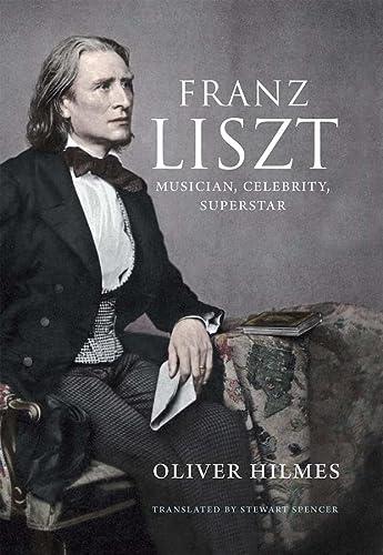 9780300182934: Franz Liszt: Musician, Celebrity, Superstar