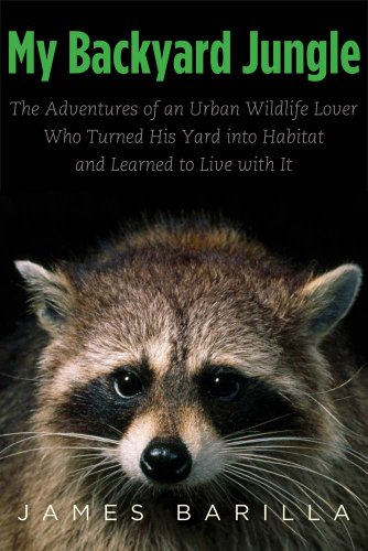 9780300184013: My Backyard Jungle: The Adventures of an Urban Wildlife Lover Who Turned His Yard into Habitat and Learned to Live with It