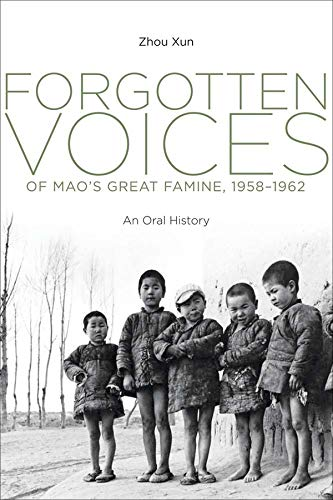 Forgotten Voices of Mao's Great Famine, 1958-1962: An Oral History: Xun Zhou