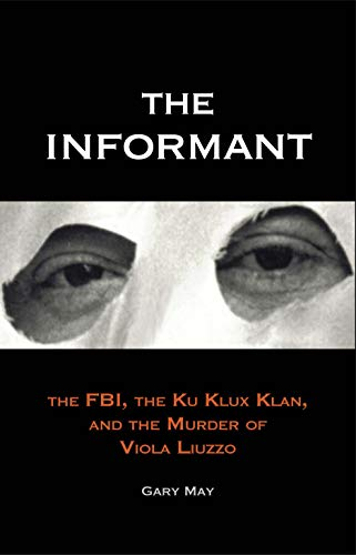 9780300184136: The Informant: The FBI, the Ku Klux Klan, and the Murder of Viola Liuzzo