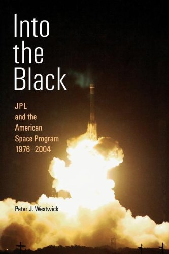 Into the Black: Jpl and the American Space Program, 1976-2004: Peter J. Westwick