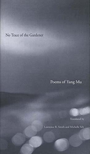 9780300184204: No Trace of the Gardener: Poems of Yang Mu
