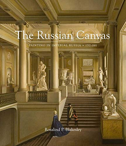 9780300184372: The Russian Canvas: Painting in Imperial Russia, 1757-1881