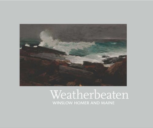 Weatherbeaten: Winslow Homer and Maine: Denenberg, Thomas A., Editor