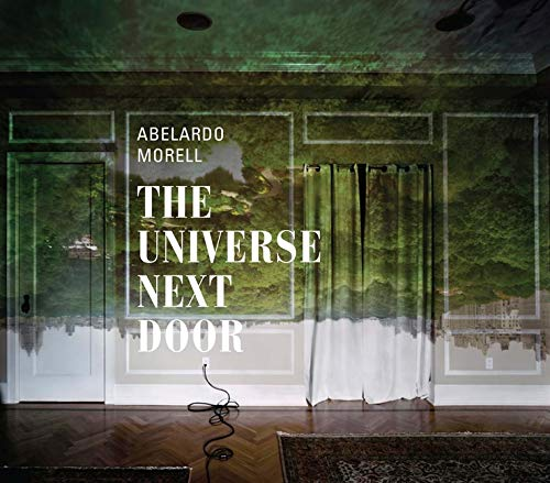 Abelardo Morell: The Universe Next Door (Art Institute of Chicago): Abelardo Morell; Elizabeth ...