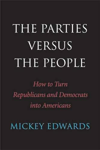 9780300184563: The Parties Versus the People: How to Turn Republicans and Democrats into Americans