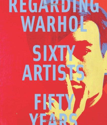 Regarding Warhol: Sixty Artists, Fifty Years (0300184980) by Marla Prather; Mark Rosenthal; Ian Alteveer; Rebecca Lowery