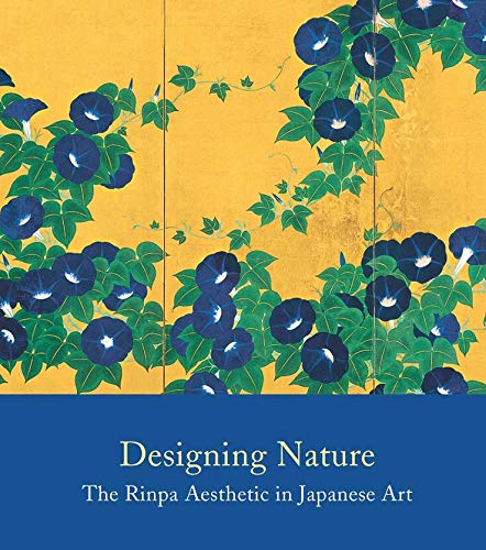 9780300184990: Designing Nature: The Rinpa Aesthetic in Japanese Art