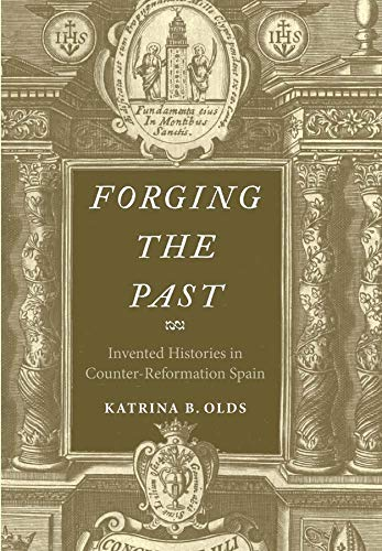 9780300185225: Forging the Past: Invented Histories in Counter-Reformation Spain