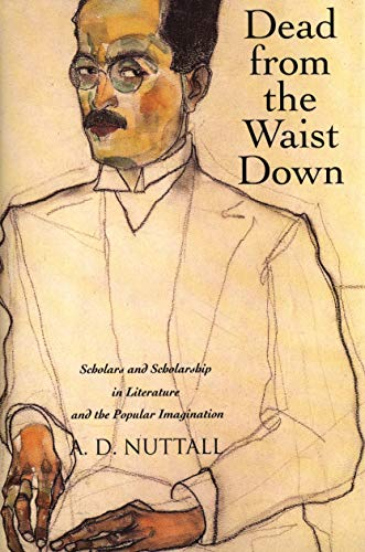 9780300185263: Dead from the Waist Down: Scholars and Scholarship in Literature and the Popular Imagination
