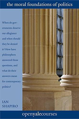 The Moral Foundations of Politics: Shapiro, Ian