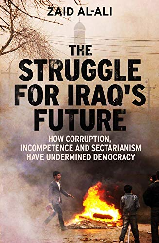 9780300187267: The Struggle for Iraq's Future: How Corruption, Incompetence and Sectarianism Have Undermined Democracy