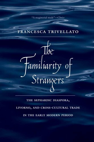 9780300187496: The Familiarity of Strangers: The Sephardic Diaspora, Livorno, and Cross-Cultural Trade in the Early Modern Period