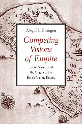 Competing Visions of Empire: Labor, Slavery, and the Origins of the British Atlantic Empire: ...