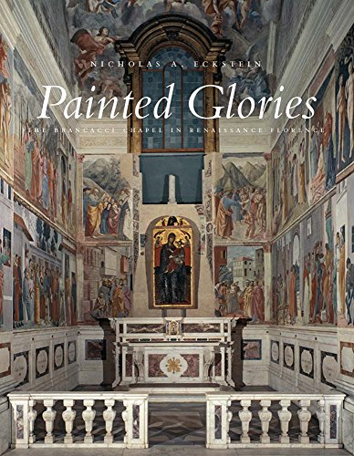 9780300187663: Painted Glories: The Brancacci Chapel in Renaissance Florence