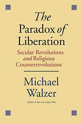 9780300187809: The Paradox of Liberation: Secular Revolutions and Religious Counterrevolutions: Secular Revolutions and Religious Counterrevolutions