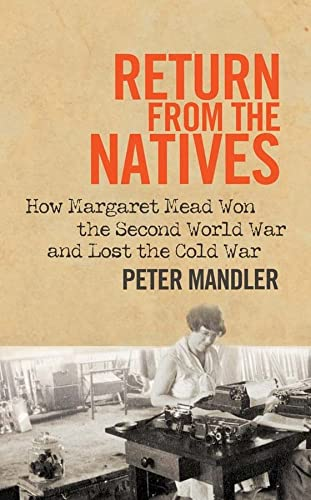 9780300187854: Return from the Natives: How Margaret Mead Won the Second World War and Lost the Cold War