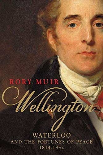 9780300187861: Wellington: Waterloo and the Fortunes of Peace 1814-1852