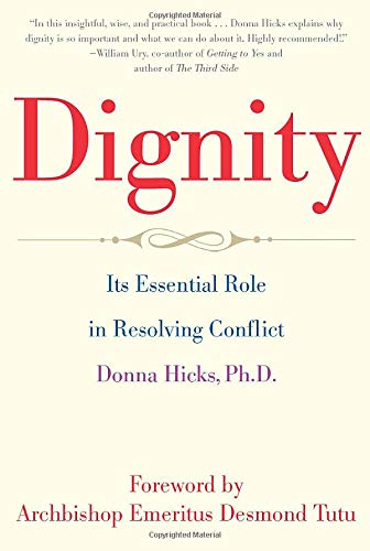 DIGNITY : It's Essential Role in Resolving Conflict: Hicks, Donna Ph.D. - Foreword By ...