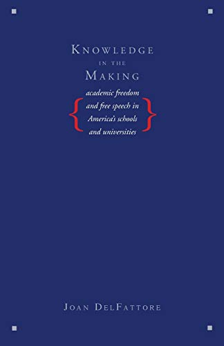 9780300188141: Knowledge in the Making: Academic Freedom and Free Speech in America's Schools and Universities