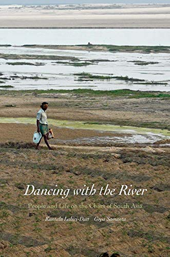 Dancing with the River: People and Life on the Chars of South Asia (Hardcover): Kuntala Lahiri-Dutt
