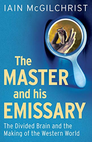 9780300188370: The Master and His Emissary: The Divided Brain and the Making of the Western World