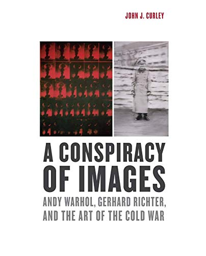 9780300188431: A Conspiracy of Images: Andy Warhol, Gerhard Richter, and the Art of the Cold War