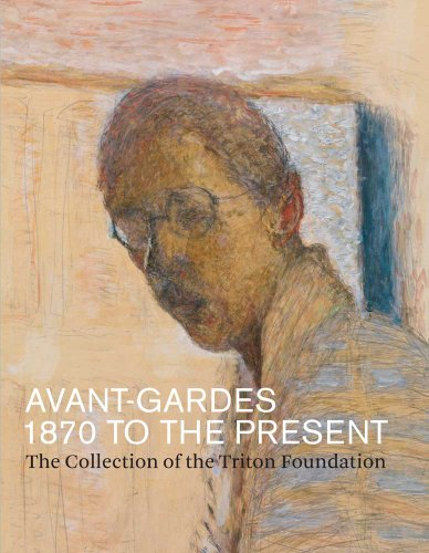 9780300188721: Avant-gardes, 1870 to the Present: The Collection of the Triton Foundation (Mercatorfonds)