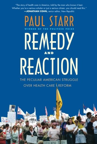 Remedy and Reaction: The Peculiar American Struggle over Health Care Reform, Revised Edition (030018915X) by Paul Starr