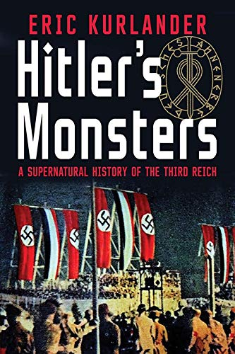 Hitler's Monsters: A Supernatural History of the Third Reich: Prof. Eric Kurlander