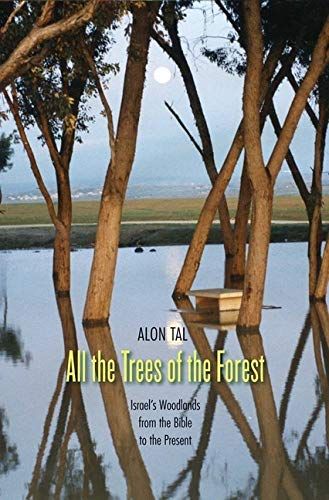 9780300189506: All the Trees of the Forest: Israel's Woodlands from the Bible to the Present (Yale Agrarian Studies Series)