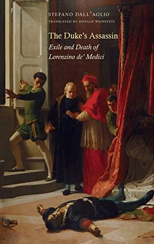 The Duke's Assassin: Exile and Death of Lorenzino de' Medici: Dall'Aglio, Stefano