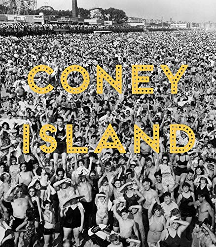 Coney Island: Visions of an American Dreamland, 1861?2008