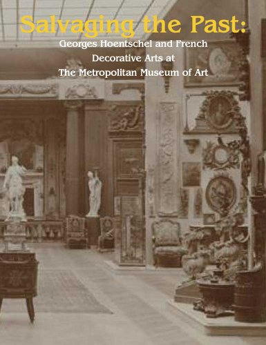 9780300190243: Salvaging the Past: Georges Hoentschel and French Decorative Arts from The Metropolitan Museum of Art, 1907-2013 (Published in Association with the ... in the Decorative Arts, Design and Culture)