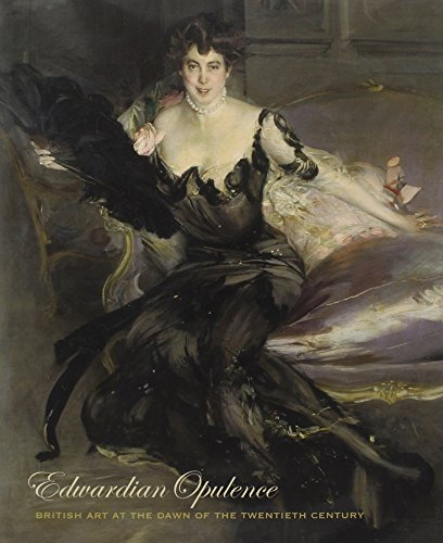 Edwardian Opulence : British Art at the Dawn of the Twentieth Century