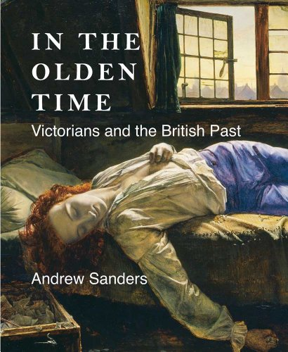 In the Olden Time Victorians and the British Past (Paul Mellon Centre for Studies in British Art): ...
