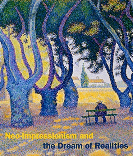 9780300190830: Neo-Impressionism and the Dream of Realities: Painting, Poetry, Music