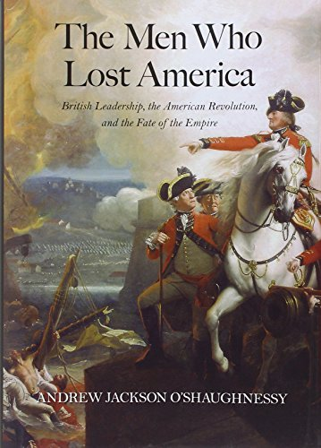 The Men Who Lost America: British Leadership,: O'Shaughnessy, Andrew Jackson